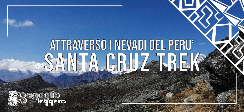 Santa Cruz Trek attraverso i nevadi del Perù