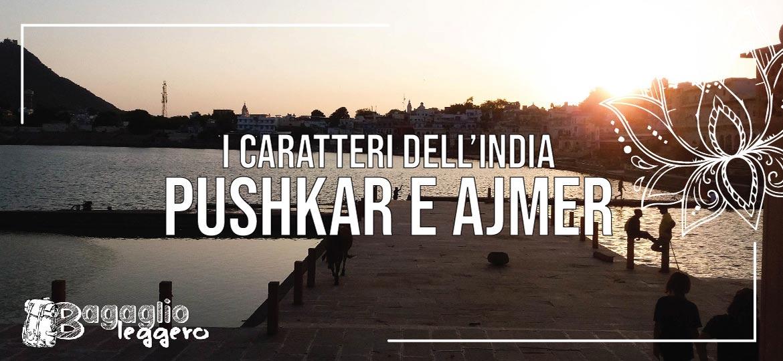 Pushkar e Ajmer: i mille caratteri dell'India